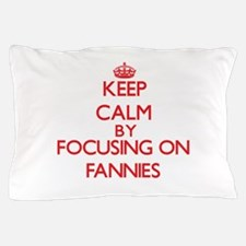 Keep Calm by focusing on Fannies Pillow Case