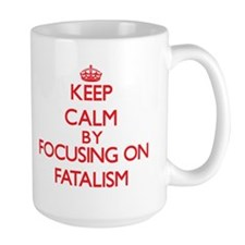 Keep Calm by focusing on Fatalism Mugs