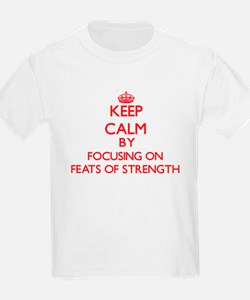Keep Calm by focusing on Feats Of Strength T-Shirt