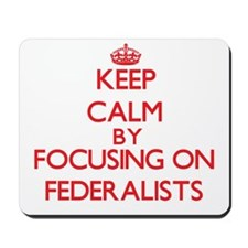 Keep Calm by focusing on Federalists Mousepad