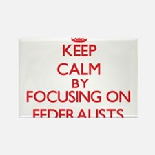 Keep Calm by focusing on Federalists Magnets