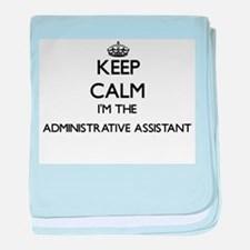 Keep calm I'm the Administrative Assi baby blanket