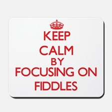 Keep Calm by focusing on Fiddles Mousepad