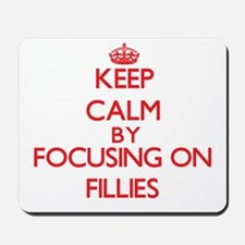 Keep Calm by focusing on Fillies Mousepad