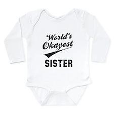 World's Okayest Sister Long Sleeve Infant Bodysuit