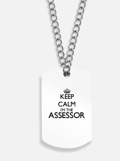 Keep calm I'm the Assessor Dog Tags