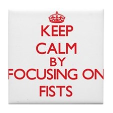 Keep Calm by focusing on Fists Tile Coaster