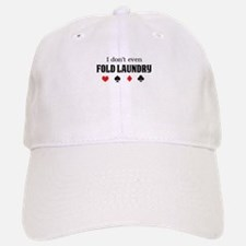 I don't even fold laundry poker Baseball Baseball Baseball Cap
