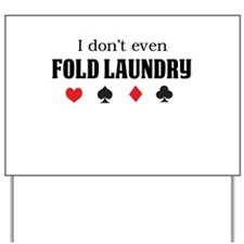 I don't even fold laundry poker Yard Sign