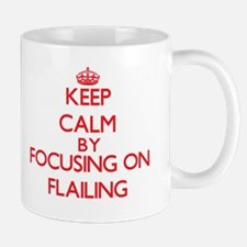 Keep Calm by focusing on Flailing Mugs