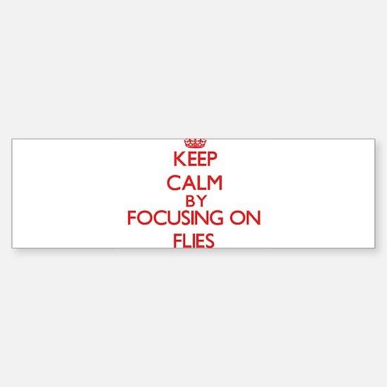 Keep Calm by focusing on Flies Bumper Bumper Bumper Sticker