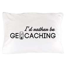 I'd rather be geocaching Pillow Case