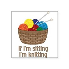 If I'm sitting I'm knitting Sticker