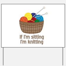 If I'm sitting I'm knitting Yard Sign