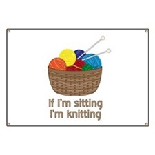 If I'm sitting I'm knitting Banner