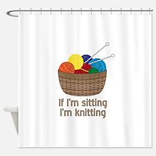 If I'm sitting I'm knitting Shower Curtain
