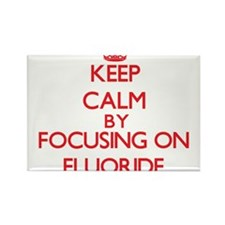 Keep Calm by focusing on Fluoride Magnets