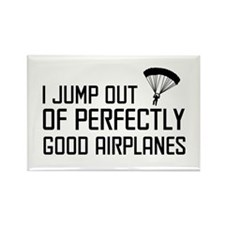 I jump out of perfectly good airplanes. Magnets
