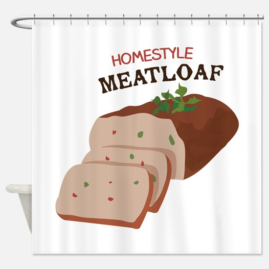 Homestyle Meatloaf Shower Curtain