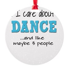 All I Care About Dance Ornament