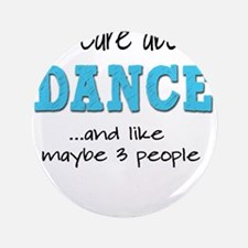 "All I Care About Dance 3.5"" Button"