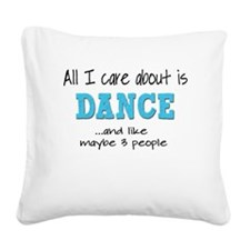 All I Care About Dance Square Canvas Pillow
