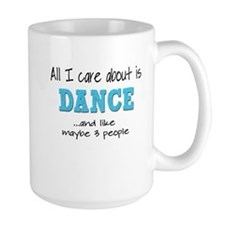 All I Care About Dance Mugs