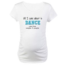 All I Care About Dance Shirt