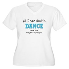 All I Care About Dance Plus Size T-Shirt
