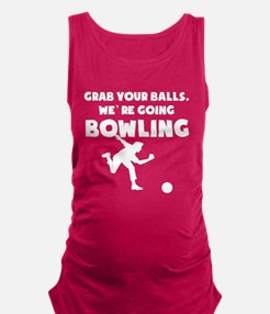 Grab Your Balls Were Going Bowling Maternity Tank
