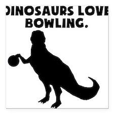 "Dinosaurs Love Bowling Square Car Magnet 3"" x 3"""