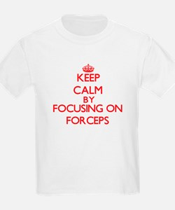 Keep Calm by focusing on Forceps T-Shirt
