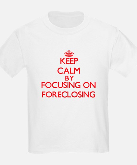 Keep Calm by focusing on Foreclosing T-Shirt