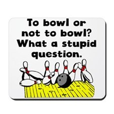 To Bowl Or Not To Bowl Mousepad