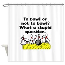 To Bowl Or Not To Bowl Shower Curtain