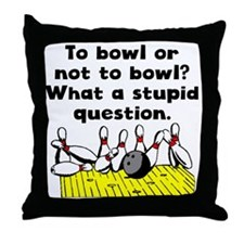 To Bowl Or Not To Bowl Throw Pillow
