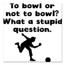 """To Bowl Or Not To Bowl Square Car Magnet 3"""" x 3"""""""