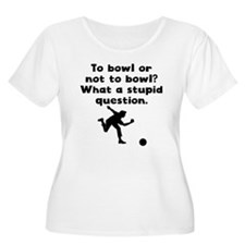To Bowl Or Not To Bowl Plus Size T-Shirt