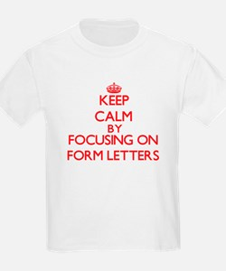 Keep Calm by focusing on Form Letters T-Shirt