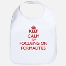 Keep Calm by focusing on Formalities Bib