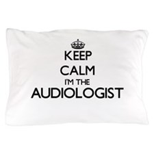 Keep calm I'm the Audiologist Pillow Case