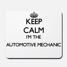 Keep calm I'm the Automotive Mechanic Mousepad