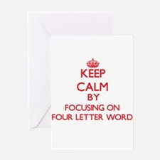 Keep Calm by focusing on Four Lette Greeting Cards