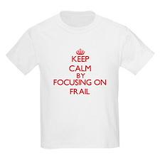 Keep Calm by focusing on Frail T-Shirt
