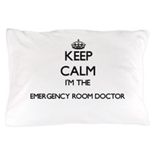 Keep calm I'm the Emergency Room Docto Pillow Case