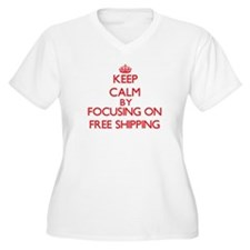 Keep Calm by focusing on Free Sh Plus Size T-Shirt