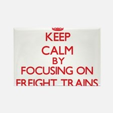 Keep Calm by focusing on Freight Trains Magnets