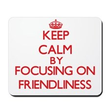 Keep Calm by focusing on Friendliness Mousepad
