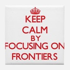 Keep Calm by focusing on Frontiers Tile Coaster