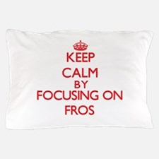Keep Calm by focusing on Fros Pillow Case